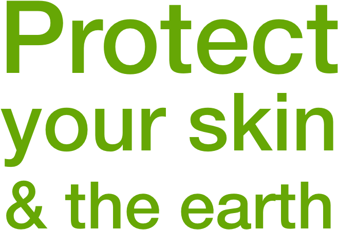 Protect your skin & the earth